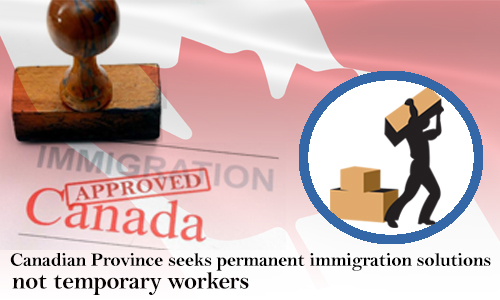 Canadian Province Seeks Permanent Immigration Solutions not Temporary Workers